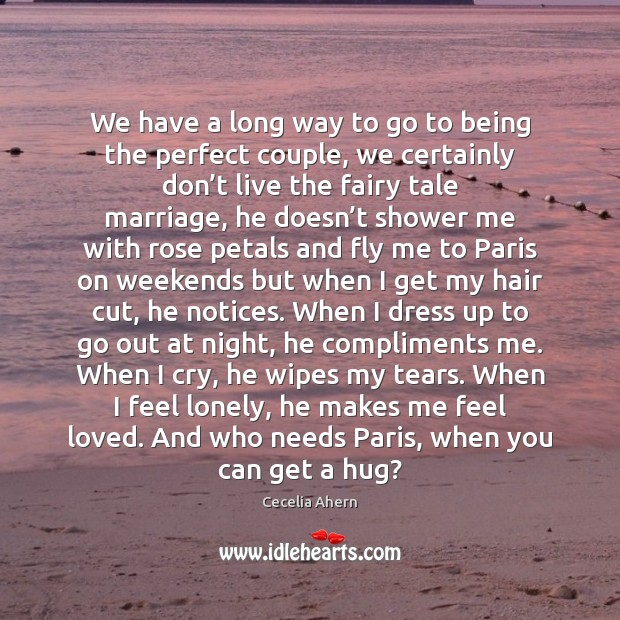 We have a long way to go to being the perfect couple, Cecelia Ahern Picture Quote
