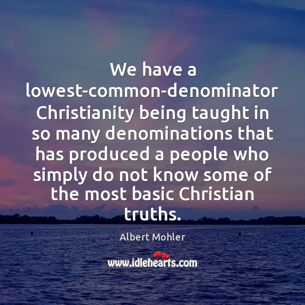 Image, We have a lowest-common-denominator Christianity being taught in so many denominations that