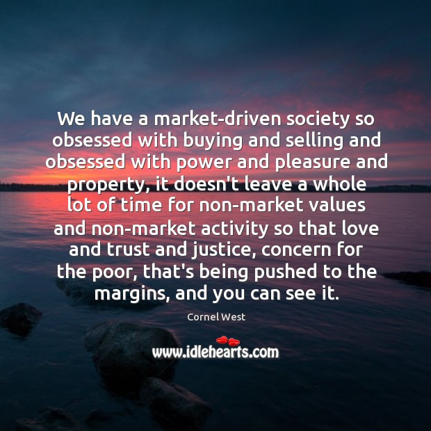 We have a market-driven society so obsessed with buying and selling and Image