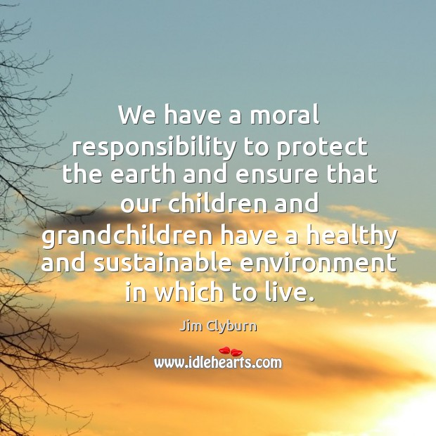 Image, We have a moral responsibility to protect the earth