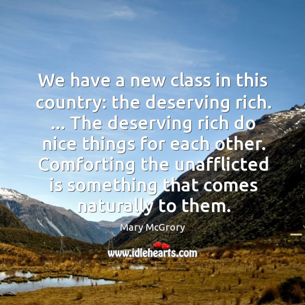 We have a new class in this country: the deserving rich. … The Image