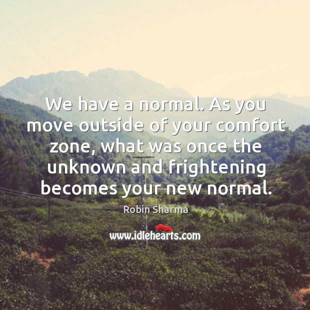 Image, We have a normal. As you move outside of your comfort zone,