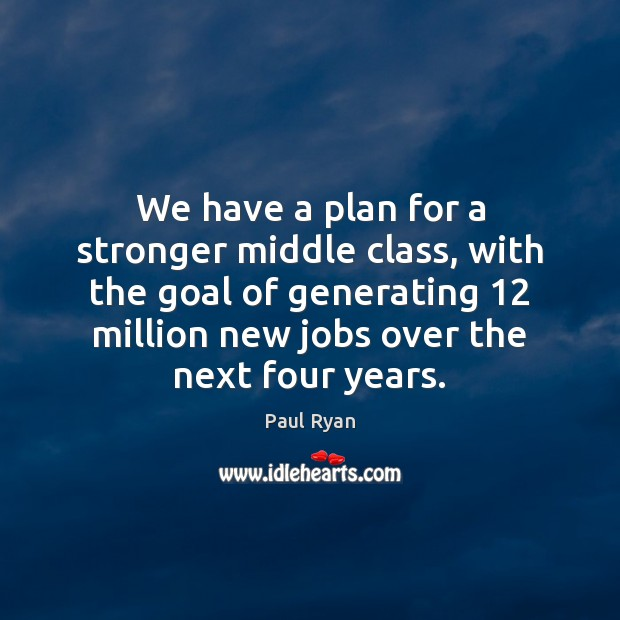 We have a plan for a stronger middle class, with the goal Image