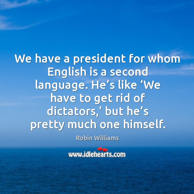 We have a president for whom english is a second language. Image