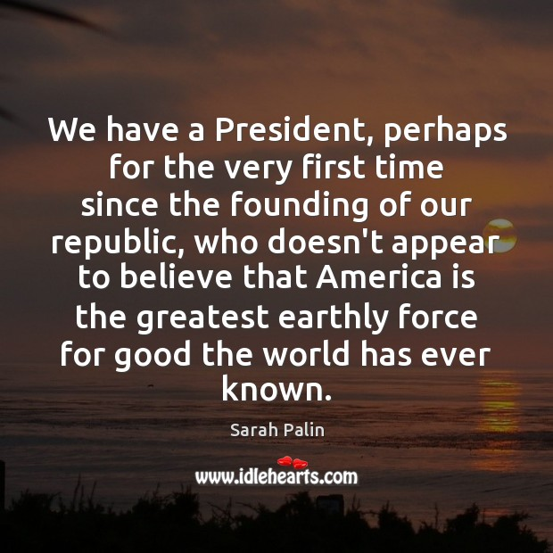 We have a President, perhaps for the very first time since the Sarah Palin Picture Quote