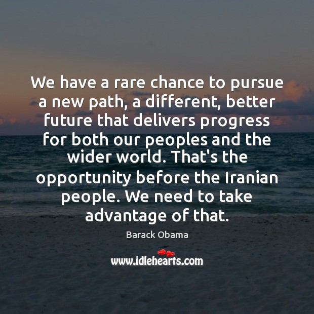 We have a rare chance to pursue a new path, a different, Image