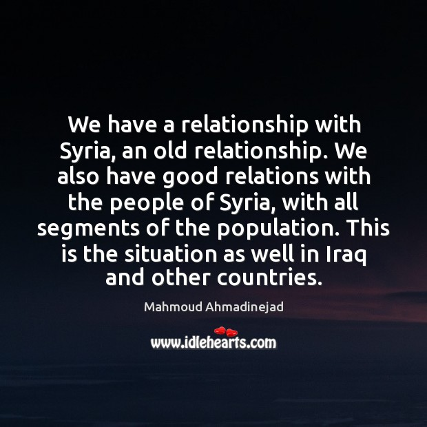 We have a relationship with Syria, an old relationship. We also have Image
