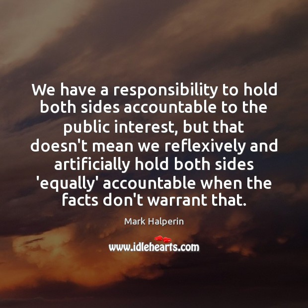 Image, We have a responsibility to hold both sides accountable to the public