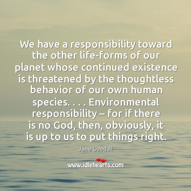 Image, We have a responsibility toward the other life-forms of our planet whose