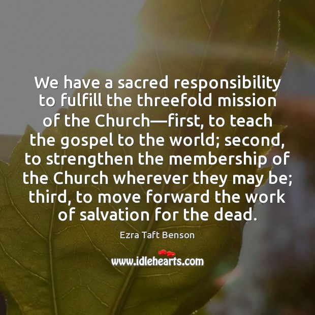 Image, We have a sacred responsibility to fulfill the threefold mission of the