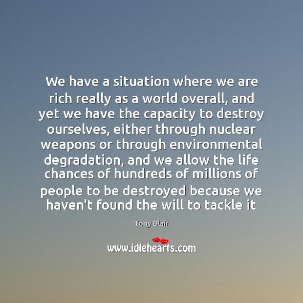 We have a situation where we are rich really as a world Tony Blair Picture Quote