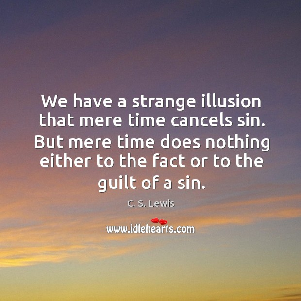 We have a strange illusion that mere time cancels sin. But mere Image