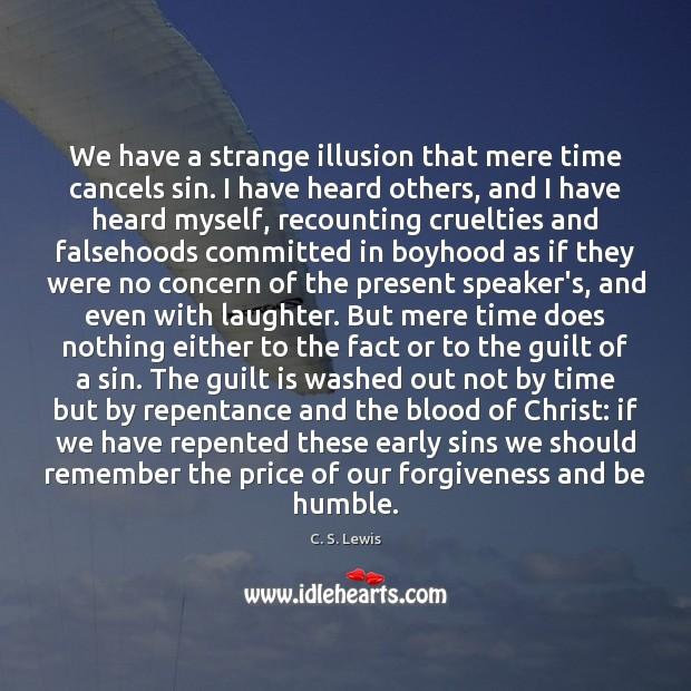 We have a strange illusion that mere time cancels sin. I have Image