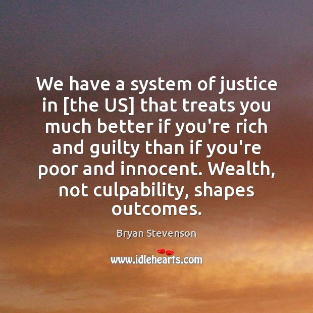 Image, We have a system of justice in [the US] that treats you