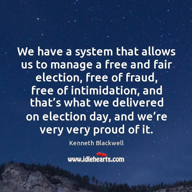 We have a system that allows us to manage a free and fair election, free of fraud Image