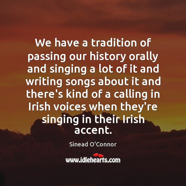 We have a tradition of passing our history orally and singing a Sinead O'Connor Picture Quote