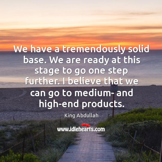 We have a tremendously solid base. We are ready at this stage to go one step further. Image