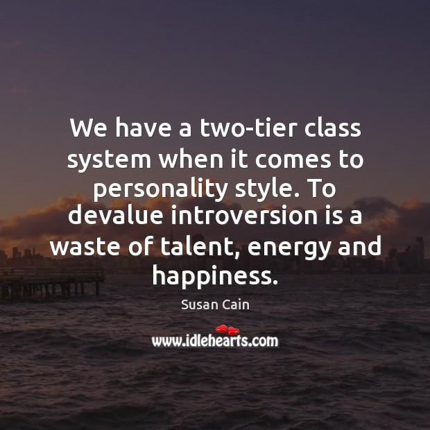 We have a two-tier class system when it comes to personality style. Susan Cain Picture Quote