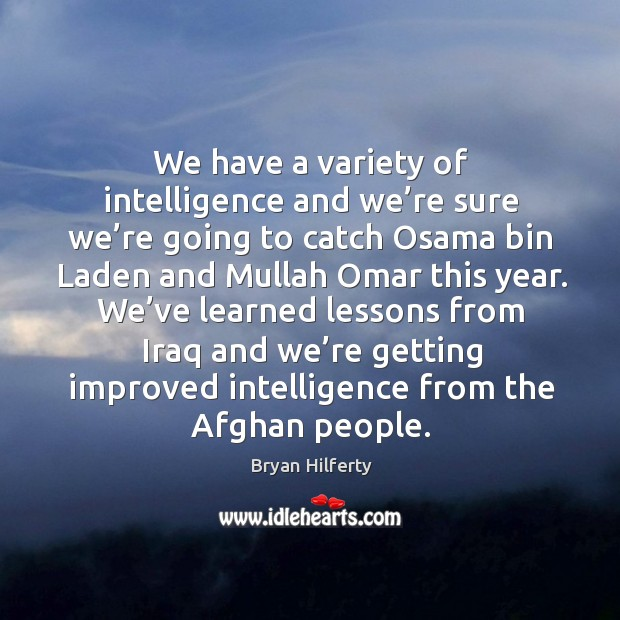 We have a variety of intelligence and we're sure we're going to catch osama bin Image