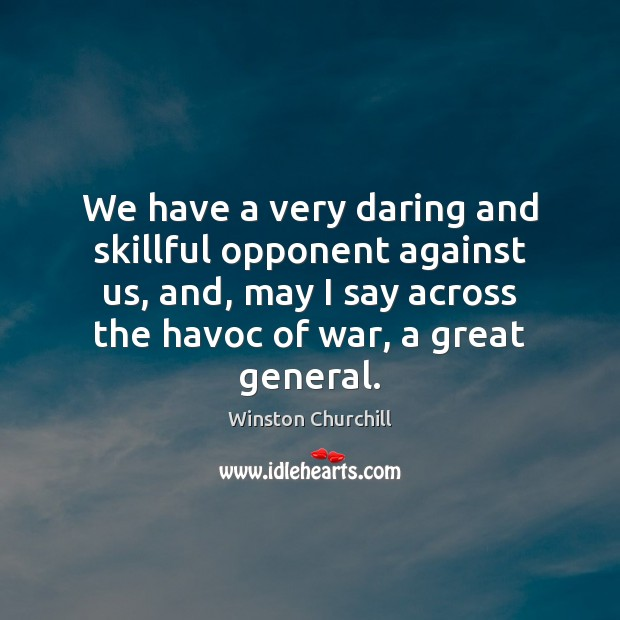 We have a very daring and skillful opponent against us, and, may Winston Churchill Picture Quote