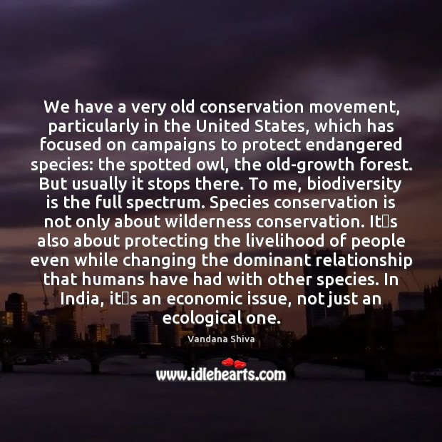 We have a very old conservation movement, particularly in the United States, Vandana Shiva Picture Quote
