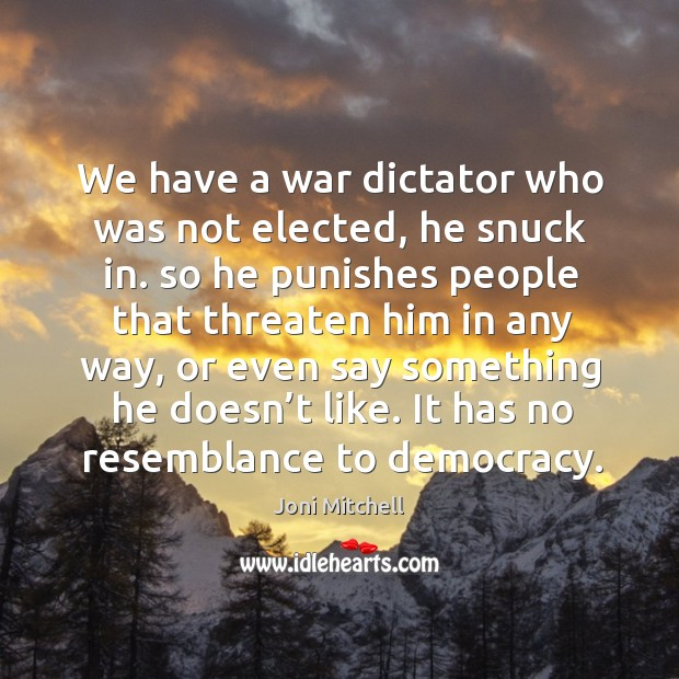 We have a war dictator who was not elected, he snuck in. Image