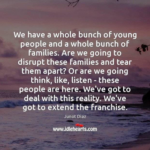 We have a whole bunch of young people and a whole bunch Reality Quotes Image