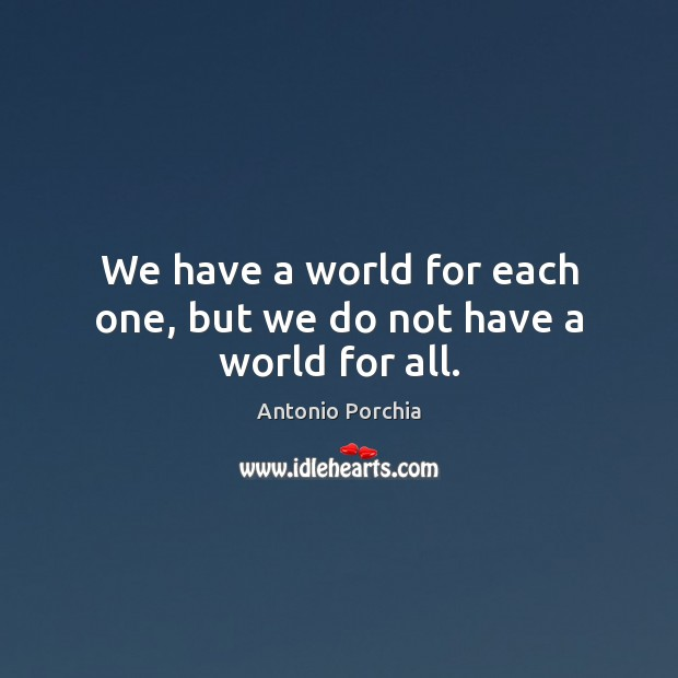 Image, We have a world for each one, but we do not have a world for all.