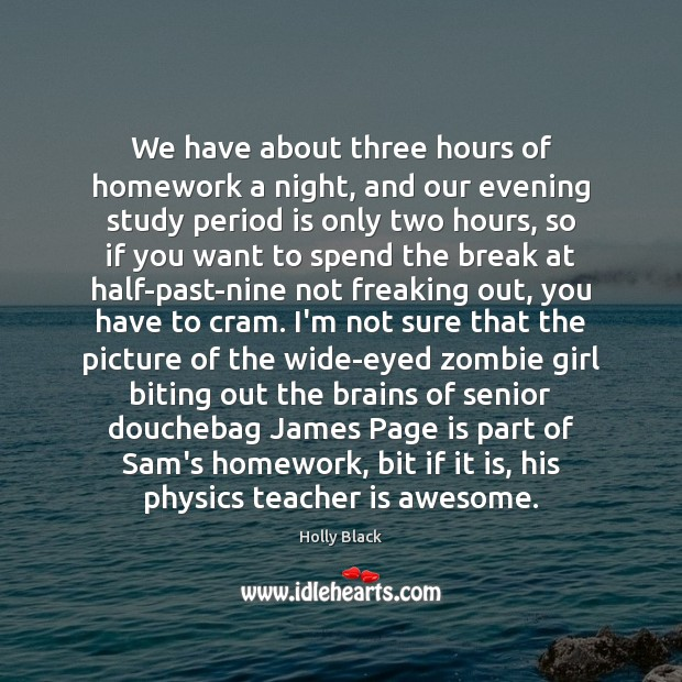We have about three hours of homework a night, and our evening Teacher Quotes Image