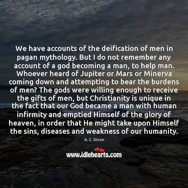 Image, We have accounts of the deification of men in pagan mythology. But