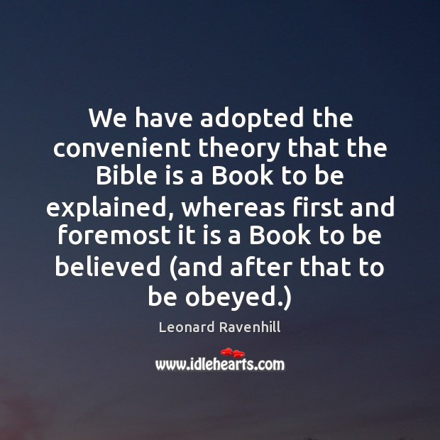 We have adopted the convenient theory that the Bible is a Book Leonard Ravenhill Picture Quote