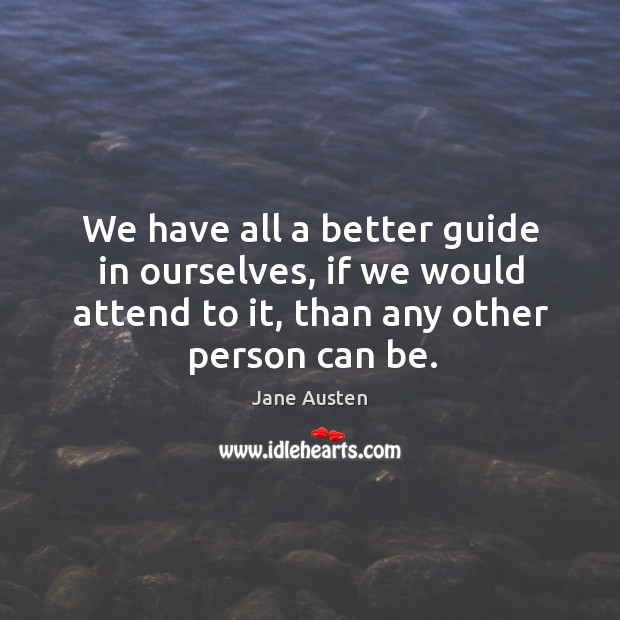 Image, We have all a better guide in ourselves, if we would attend to it, than any other person can be.