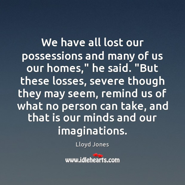 "We have all lost our possessions and many of us our homes,"" Image"