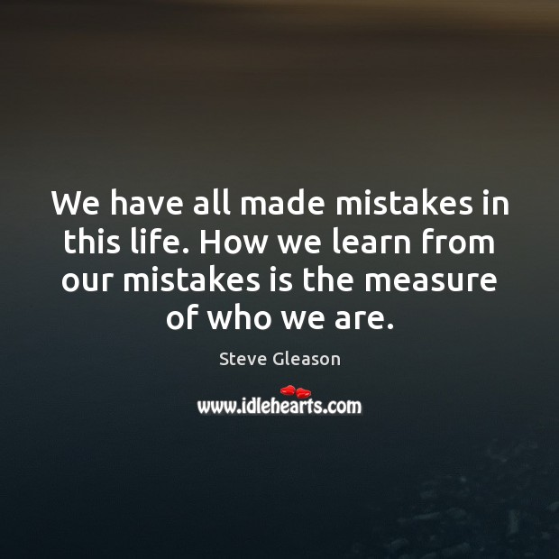 We have all made mistakes in this life. How we learn from Steve Gleason Picture Quote