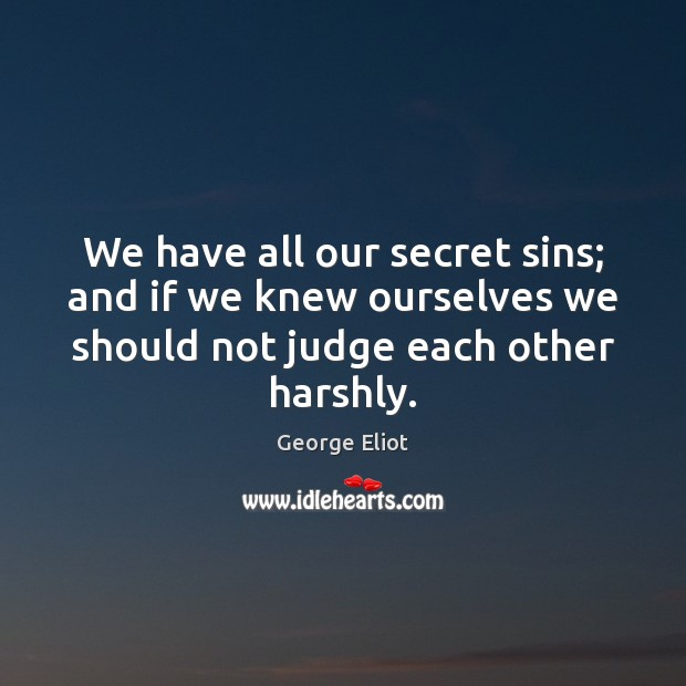 Image, We have all our secret sins; and if we knew ourselves we