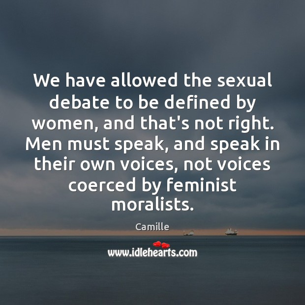 Image, We have allowed the sexual debate to be defined by women, and