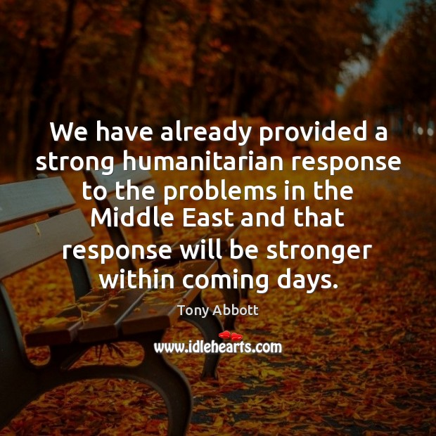 We have already provided a strong humanitarian response to the problems in Image