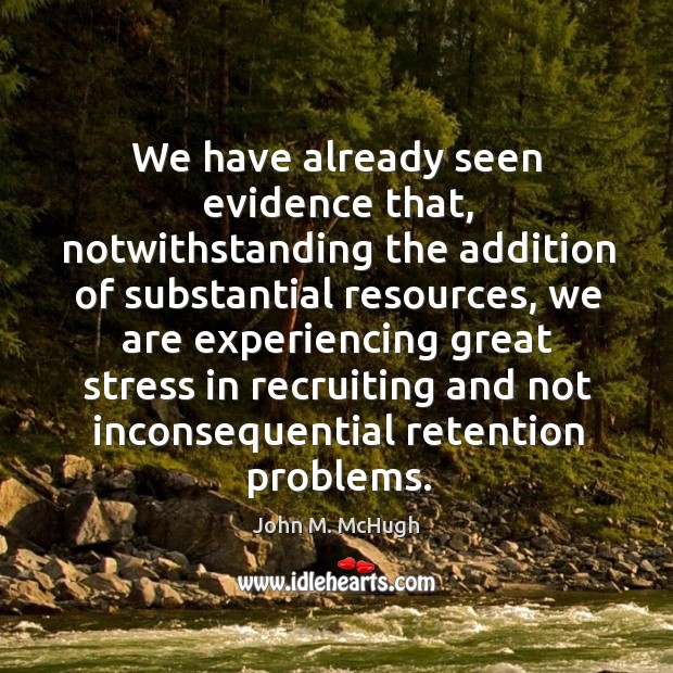We have already seen evidence that, notwithstanding the addition of substantial resources John M. McHugh Picture Quote