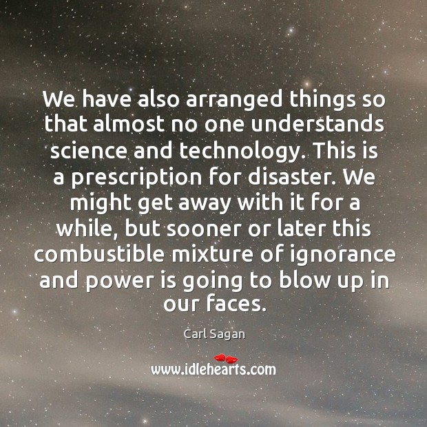 Image, We have also arranged things so that almost no one understands science and technology.
