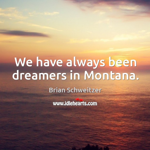 Image, We have always been dreamers in montana.