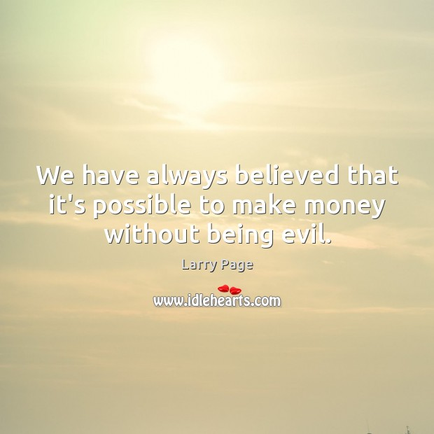 Larry Page Picture Quote image saying: We have always believed that it's possible to make money without being evil.