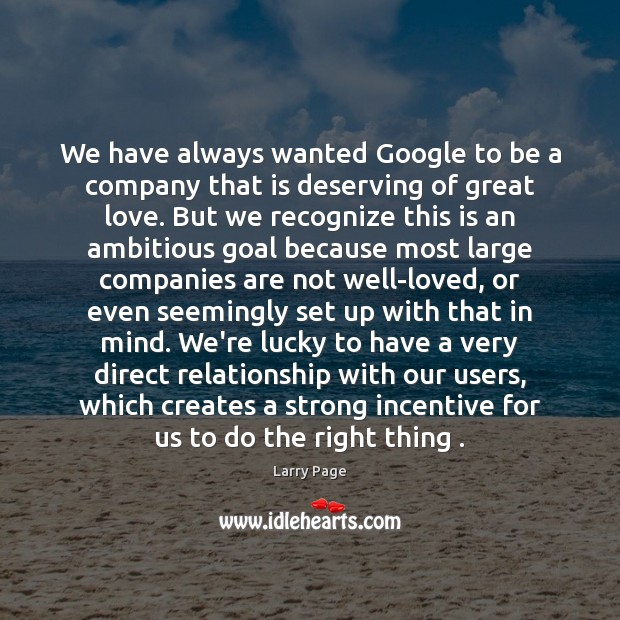 Larry Page Picture Quote image saying: We have always wanted Google to be a company that is deserving