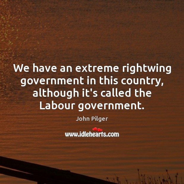 Image, We have an extreme rightwing government in this country, although it's called