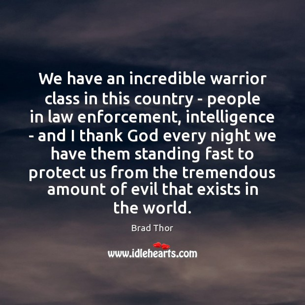 We have an incredible warrior class in this country – people in Brad Thor Picture Quote