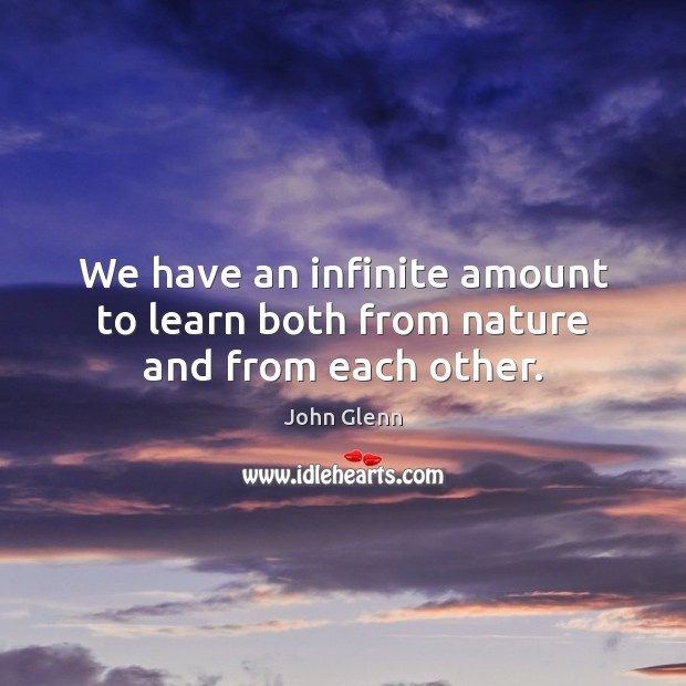 We have an infinite amount to learn both from nature and from each other. Image