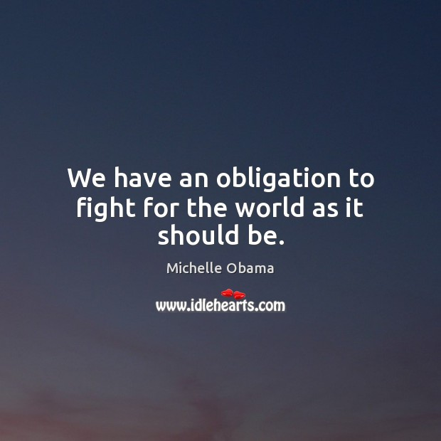 Image, We have an obligation to fight for the world as it should be.