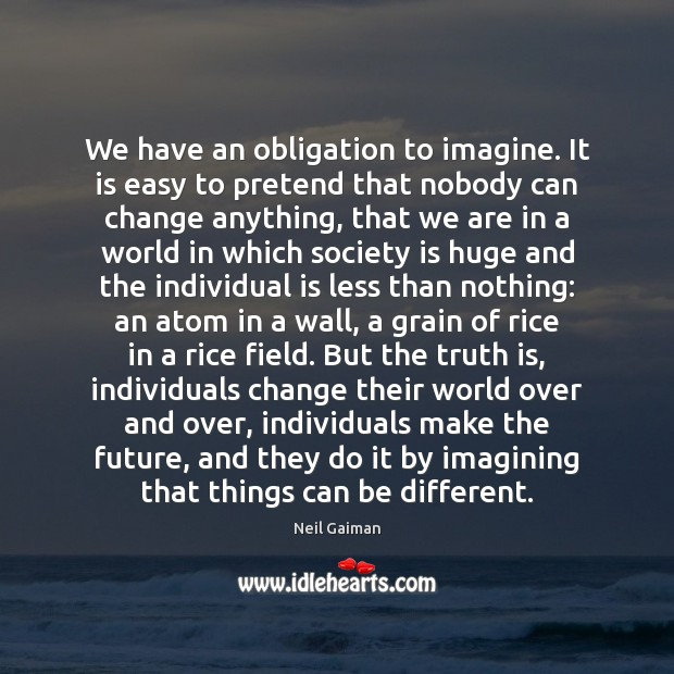 We have an obligation to imagine. It is easy to pretend that Image