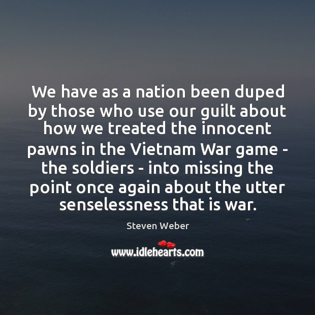 We have as a nation been duped by those who use our Image
