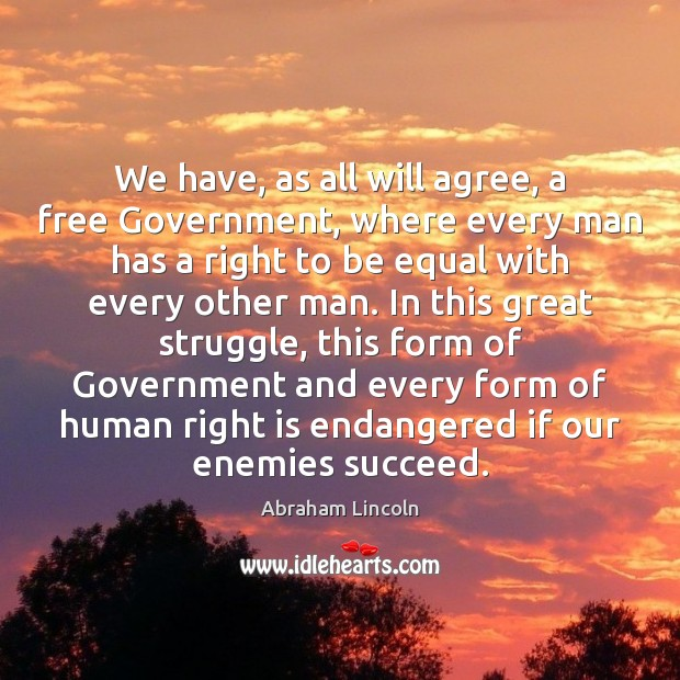 Image, We have, as all will agree, a free Government, where every man