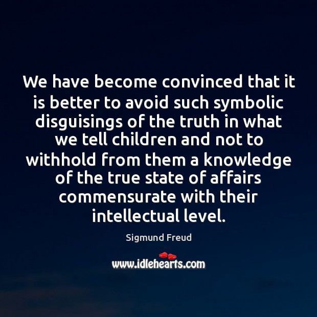 We have become convinced that it is better to avoid such symbolic Sigmund Freud Picture Quote